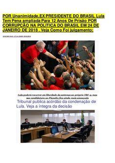 POR Unanimidade,EX PRESIDENTE DO BRASIL Lula Tem Pena ampliada Para 12 Anos De Prisão POR CORRUPÇÃO NA POLITICA DO BRASIL EM 24 DE JANEIRO DE 2018 . Veja Como Foi julgamento; https://curiosidadesocultas.blogspot.com.br/2018/02/por-unanimidadeex-presidente-do-brasil.html