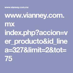 www.vianney.com.mx index.php?accion=ver_producto&id_linea=327&limit=2&tot=75