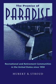 The Promise of Paradise: Recreational and Retirement Communities in the United  States since 1950 by Hubert Bill Stroud, HV1454.2.U6 S77 1995