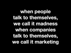 when companies talk to themselves we call it marketing! People Talk, Advertising, Cards Against Humanity, Marketing, Commercial Music