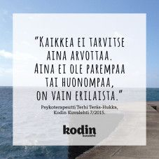 'Everything doesn't always have to be valued. It's not always about good or bad, it's just different'. By Finnish psychotherapist Terhi Teräs-Hukka. Learn Finnish, Finnish Language, Love Life, Finland, Letter Board, Everything, Qoutes, Poems, Mindfulness