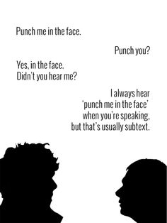 I always hear punch me in the face when you're speaking but it's usually in the subtext