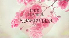 Most popular tags for this image include: islam, life, quotes, flowers and alhamdulillah
