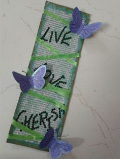 """Because it is good to mark important pages and remember those words- """"live, love, cherish"""""""