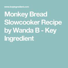 Monkey Bread   Slowcooker Recipe by Wanda B - Key Ingredient