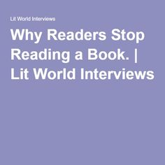 Why Readers Stop Reading a Book. | Lit World Interviews