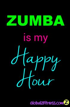 Zumba is our Happy Hour! Happy Friday from GlobalZFitness.com! | Global Z Fitness Zumbawear and More #zumba #quotes #funny #fitness