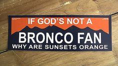 Denver Broncos Bumper Sticker - If God's Not a Bronco Fan Why are Sunsets Orange