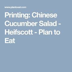 Printing: Chinese Cucumber Salad - Heifscott - Plan to Eat