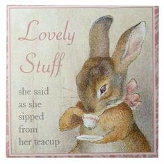 Completely customizable Beatrix Potter Rabbit Custom Art Tile Tea Trivet created by imagina. Customize this design with your own text and pictures or order as shown. Belle E Boo, Tea Quotes, Tea Time Quotes, Quotes About Tea, Cuppa Tea, Bunny Art, Tea Art, My Cup Of Tea, Peter Rabbit