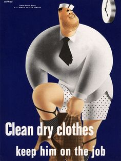 Dress for success, 1942. Clean dry clothes keep him on the job. A WWII-era poster from the United States Public Health Service.
