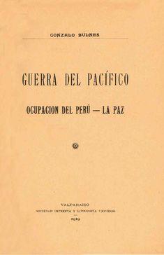 Guerra del Pacífico, ocupación del Perú - La Paz (1.1.). Gonzalo Bulnes. 1919. Peru History, Cards Against Humanity, Bolivia, Books, World War Two, War Of The Pacific, Free Books, Latin America, Literatura