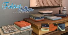 Folded Clothes for The Sims 4   Hey, happy new year !   Again, sorry for the lack of news, I don't play with my Sims a lot lately. But I'm fine, newt week, I move in my new appartment, and you can't imagine how exited I am. I have to buy almost all the furniture, it's like building a starter house in the sims, with my budget :o   So ! I created these folded clothes long ago, but at first, I wanted to include them in a bigger set. But it's a bit hard to find the motivation to create furniture…