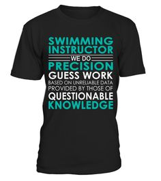 """# Swimming Instructor - Job Shirts .    Swimming Instructor We Do Precision Guess Work Based on Unreliable Data Provided by Those of Questionable Knowledge Job ShirtsSpecial Offer, not available anywhere else!Available in a variety of styles and colorsBuy yours now before it is too late! Secured payment via Visa / Mastercard / Amex / PayPal / iDeal How to place an order  Choose the model from the drop-down menu Click on """"Buy it now"""" Choose the size and the quantity Add your delivery address…"""