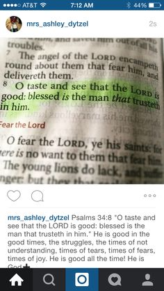 """Psalms 34:8 """"O taste and see that the LORD is good: blessed is the man that trusteth in him."""" He is good in the good times, the struggles, the times of not understanding, times of tears, times of fears, times of joy. He is good all the time! He is God➕"""