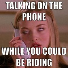 Or when your riding and your mom calls....