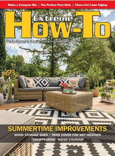 Extreme How-To 2018 Summer digital issue featuring some DIY Ideas for Summertime Improvements is now LIVE.