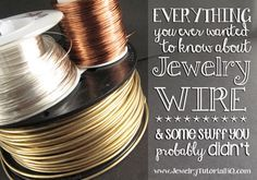 Everything you ever wanted to know about jewelry wire. Choosing the right wire is an important part of successful wire jewelry designs. This...