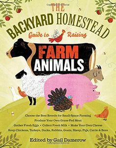 The Backyard Homestead Guide to Raising Farm Animals: Choose the Best Breeds for Small-Space Farming, Produce Your Own Grass-Fed Meat, Gather Fresh ... Rabbits, Goats, Sheep, Pigs, Cattle, & Bees by Gail Damerow http://www.amazon.com/dp/1603429697/ref=cm_sw_r_pi_dp_KUI.tb02P9TDJ