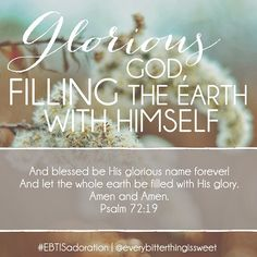 Glorious God, filling the Earth with himself.