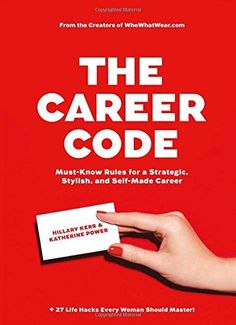 The Career Code: Must-Know Rules for a Strategic, Stylish, and Self-Made Career by Hillary Kerr and Katherine Power