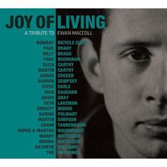 Ewan MacColl - pretty much the godfather of English folk music - is celebrated in this fantastic double CD set which is out now.  Featuring contributions from Jarvis Cocker, Billy Bragg, Martin Carthy, Steve Earle, The Unthanks, Rufus Wainwright, David Gray and loads more.   Hear audio clips and find out more at: http://www.propermusic.com/product-details/Ewan-MacColl-Joy-Of-Living-2CD-193759