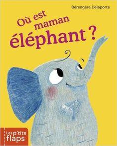 Où est maman éléphant ? / Bérengère Delaporte. - Casterman (Les p'tits flaps), 2015