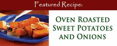 """What you'll Need: 4 medium peeled sweet potatoes, cut into 2-inch pieces (about 2-1/4 pounds) 2 medium sweet onions, cut into 1-inch pieces (about 1 pound) 2 tablespoons extra-virgin olive oil 1/4 teaspoon garlic-pepper blend 1/2 teaspoon salt Step by Step: Preheat oven to 425°F. Combine all ingredients in a 13"""" x 9"""" baking dish, tossing to coat. Bake for 35 minutes or until tender, stirring occasionally. Yield: 6 servings"""