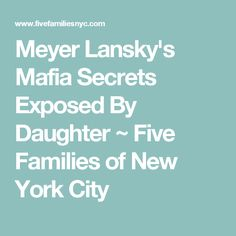 Meyer Lansky's Mafia Secrets Exposed By Daughter ~ Five Families of New York City