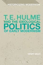 T E Hulme and the Ideologoical Politics of Early Modernism by Henry Mead - V 74 HUL Mea