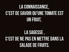 Knowledge is knowing that tomato is a fruit, wisdom is not to put it in the fruit salad.