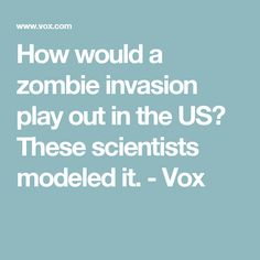 How would a zombie invasion play out in the US? These scientists modeled it. - Vox