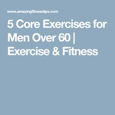 5 Core Exercises for Men Over 60 | Exercise & Fitness