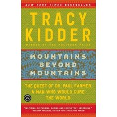 Mountains Beyond Mountains. This book challenged what I think about healthcare and poverty. It's incredible.