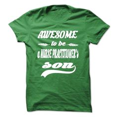 AWESOME TO BE A NURSES SON, Just get yours HERE ==> https://www.sunfrog.com/LifeStyle/AWESOME-TO-BE-A-NURSE-PRACTITIONERS-SON-Green-Guys.html?id=41088 #christmasgifts  #xmasgifts