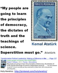 My people are going to learn the principles of democracy, the dictates of truth, and the teachings of science. Superstition must go.... - Atatürk.