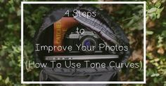 4 Steps to Improve Your Photos (How To Use Tone Curves) : photography
