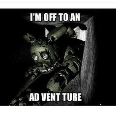 I'm off to an ad vent ture XD  better then Mikes puns