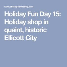 Holiday Fun Day 15: Holiday shop in quaint, historic Ellicott City
