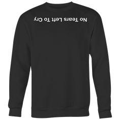 No Tears Left To Cry Sweatshirt Hoodie Tshirt Merch Unisex T-Shirt Ariana Grande, Cry, Sweatshirts, Shirt Hoodies, Unisex, T Shirt, Stuff To Buy, Fashion, Supreme T Shirt
