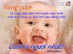 CƯỜI VANG = GIÀU SANG TÍCH CỰC = TÍCH TỤ SỨC BẬT TIÊU CỰC = TIÊU TÁN  Một nụ cười hơn mười thang thuốc bổ, Hơn một rổ kháng sinh, Hơn một bình sinh tố, Hơn một bồ thuốc nam!  Ngày mới luôn cười thật tươi cả nhà nhé! http://www.youtube.com/watch?v=OXJdhJ3M3po