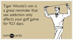 Tiger Woods' win is a great reminder that sex addiction only affects your golf game for 923 days. Sports Marketing, Golf Quotes, Blunt Cards, Golf Humor, Tiger Woods, Someecards, How To Better Yourself, Good People, Good News