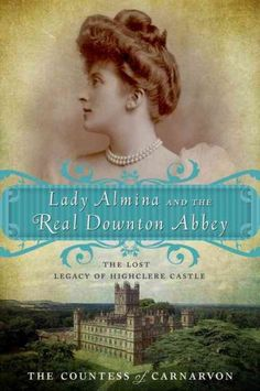 Lady Almina and the Real Downton Abbey by Fiona, Countess of Carnarvon.A fasinating look at the story behind Downton Abby.~ READ
