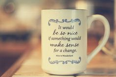 if something would meka sense for a chance - alice in wonderland