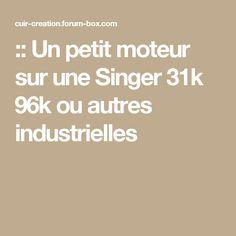 :: Un petit moteur sur une Singer 31k 96k ou autres industrielles
