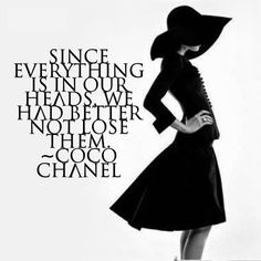 Since everything is in our heads, we had better not lose them. - Coco Chanel Quotes