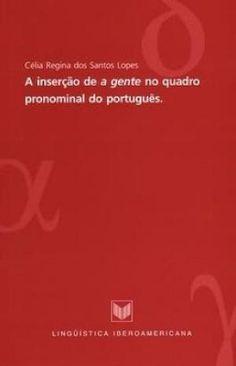 """A inserção de """"a gente"""" no quadro pronominal do português / Célia Regina dos Santos Lopes - Madrid : Iberoamericana ; Frankfurt am Main : Vervuert, 2003"""
