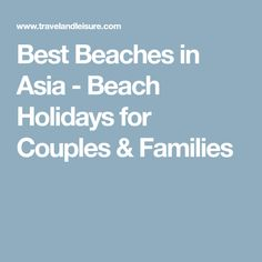 Best Beaches in Asia - Beach Holidays for Couples & Families