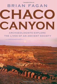 Chaco Canyon: Archaeologists Explore the Lives of an Ancient Society by Brian Fagan. $13.79. Publisher: Oxford University Press, USA (April 15, 2005). 282 pages