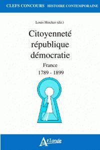 Citoyenneté république démocratie. France 1789-1899 http://catalogues-bu.univ-lemans.fr/flora_umaine/jsp/index_view_direct_anonymous.jsp?PPN=182389308